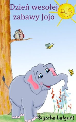 Jojo, the naughty elephant - A Polish book for children  by  Sujatha Lalgudi