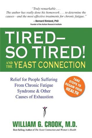 Tired--So Tired! and the Yeast Connection (The Yeast Connection Series)  by  William G. Crook