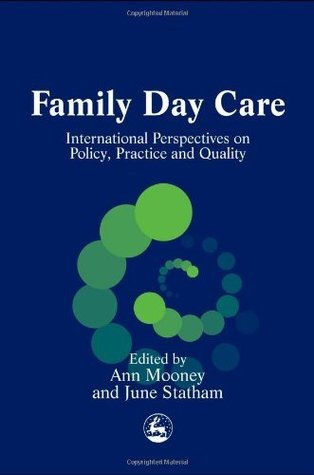 Family Day Care: International Perspectives on Policy, Practice and Quality Ann Mooney