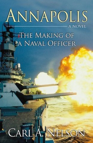 Annapolis: The Making of a Naval Officer Carl A. Nelson