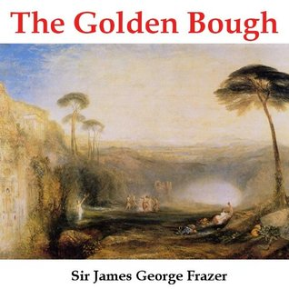 The Golden Bough - A Study in Magic and Religion (Annotated) James George Frazer