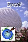 Planet Explorers Epcot 2012  A Travel Guide for Kids