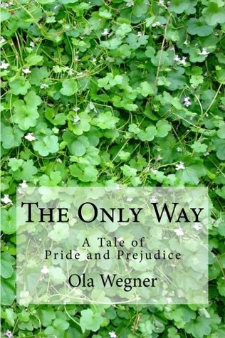 The Only Way: A Tale of Pride and Prejudice  by  Ola Wegner