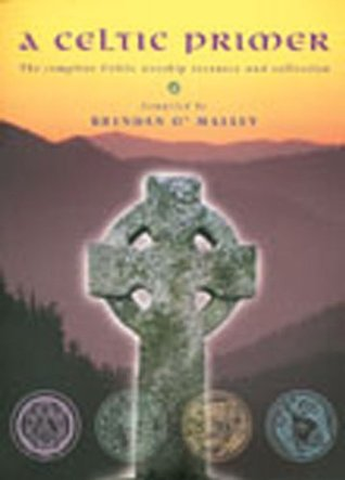 A Celtic Primer: The Complete Celtic Worship Resource and Collection Brendan OMalley