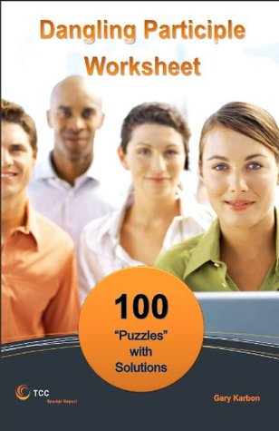 Dangling Participle Worksheet: 100 Puzzles with Solutions Gary Karbon