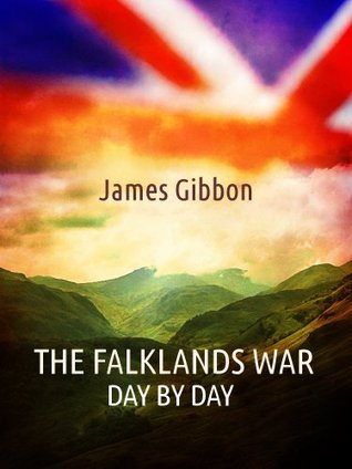 The Falklands War, Day By Day  by  James Gibbon