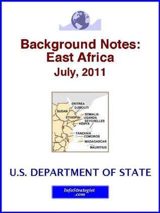 Background Notes: East Africa, July, 2011  by  U.S. Department of State