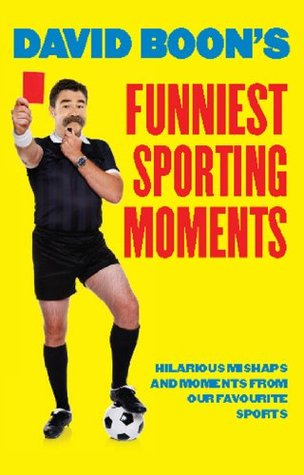 David Boons Funniest Sporting Moments: Hilarious mishaps and moments from our favourite Sports  by  David Boon