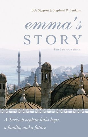 Emmas Story: A Turkish Orphan Finds Hope, a Family, and a Future  by  Bob Sjogren