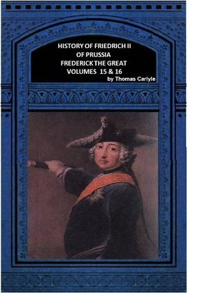 HISTORY OF FRIEDRICH II OF PRUSSIA FREDERICK THE GREAT Volumes 15 & 16  by  Thomas Carlyle