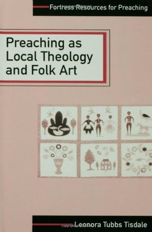 Preaching As Local Theology and Folk Art Leonora Tubbs Tisdale