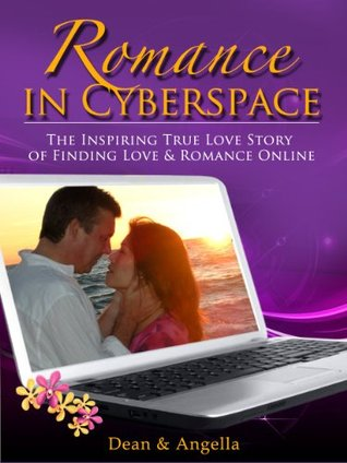 Romance in Cyberspace the inspiring true love story of finding love and romance online  by  Dean Hopkins
