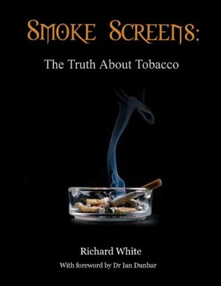 Smoke Screens: The Truth About Tobacco  by  Richard  White