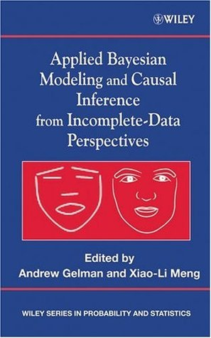 Applied Bayesian Modeling and Causal Inference from Incomplete-Data Perspectives: An Essential Journey with Donald Rubins Statistical Family (Wiley Series in Probability and Statistics)  by  Andrew Gelman