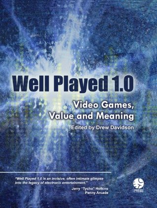 Well Played 1.0: Video Games, Value and Meaning Drew Davidson