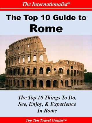 Top 10 Guide to Rome (THE INTERNATIONALIST) (Top 10 Guides)  by  Sharri Whiting