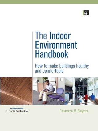 The Indoor Environment Handbook: How to Make Buildings Healthy and Comfortable Philomena M. Bluyssen