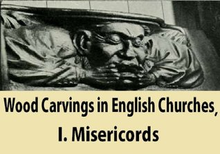 Wood Carvings in English Churches, I. Misericords  by  Francis Bond