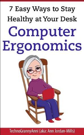 7 Easy Ways to Stay Healthy at Your Desk: Computer Ergonomics Ann Jordan-Mills