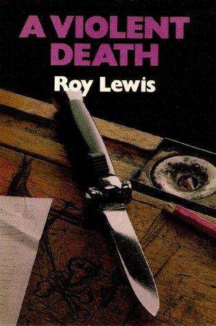 A Violent Death  by  Roy Lewis