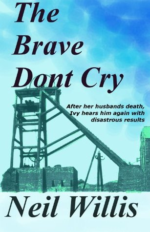 The Brave Dont Cry  by  Neil Willis