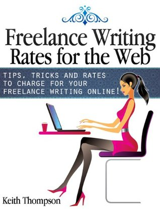 Freelance Writing Rates for the Web  by  Keith Thompson