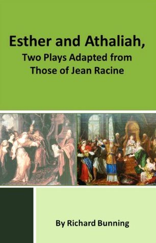 Esther and Athaliah, two plays adapted from those of Jean Racine  by  Richard Bunning