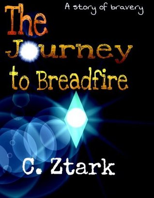 The Journey to Breadfire: An Introduction to the Breadfire Series C. Ztark