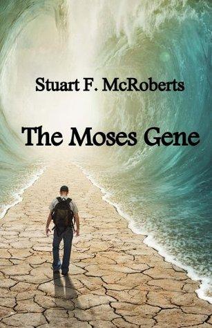 The Moses Gene  by  Stuart F. McRoberts