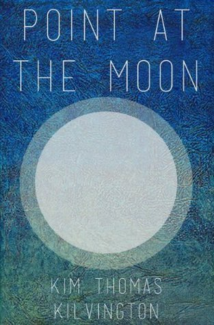Point at the Moon Kim Kilvington