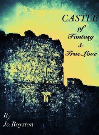 Castle of Fantasy & True Love Jo Royston