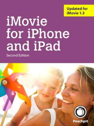 iMovie for iPhone and iPad (2nd Edition) Brendan Boykin