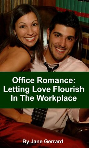 Office Romance: Letting Love Flourish In The Workplace  by  Jane Gerrard