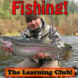 Fishing! Learn About Fishing And Learn To Read - The Learning Club! (45+ Photos of Fishing)  by  Leah Ledos