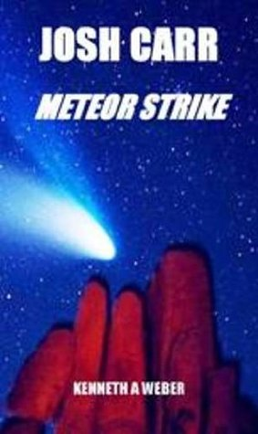 Josh Carr Meteor Strike (Josh Carr Saga) Kenneth A. Weber