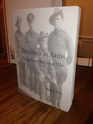 Brothers in Arms: Diggers of the Great War Philip Eves