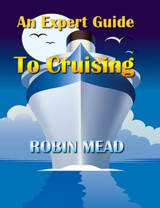 An Expert Guide To Cruising  by  Robin Mead