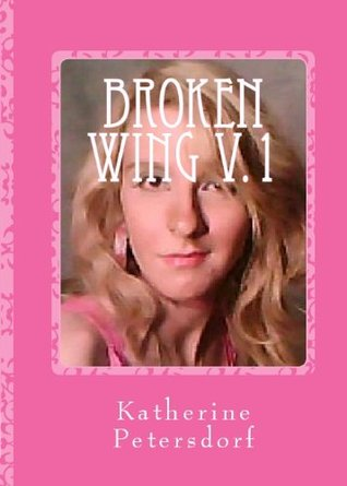 Broken Wing (Arched Wing Series)  by  Katherine Petersdorf