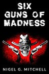 Six Guns of Madness (A Steampunk Western)