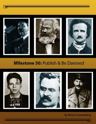 Milestone 50: Publish & Be Damned  by  Monte Sonnenberg