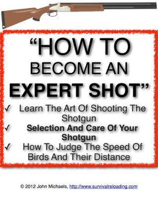 How To Become An Expert Shot | The Art of Shooting The Shotgun  by  John Michaels