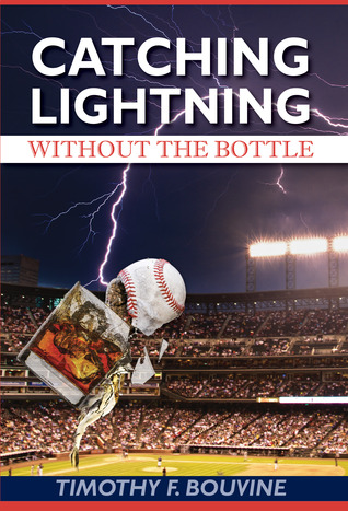 Catching Lightning Without the Bottle by Timothy F. Bouvine