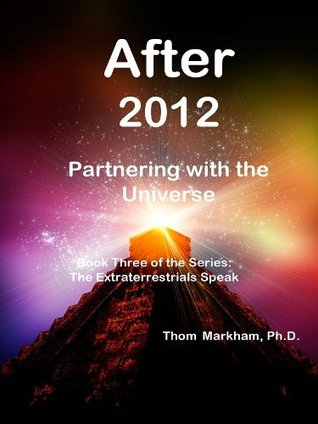 After 2012: Partnering with the Universe  by  Thom Markham