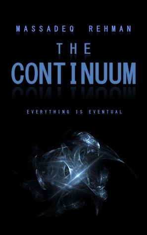 The Continuum: Everything is Eventual  by  Massadeq Rehman
