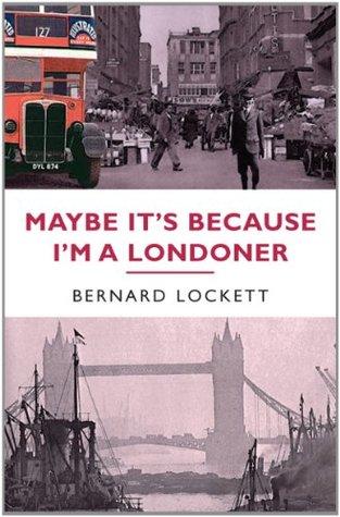Maybe Its Because Im a Londoner  by  Bernard Lockett