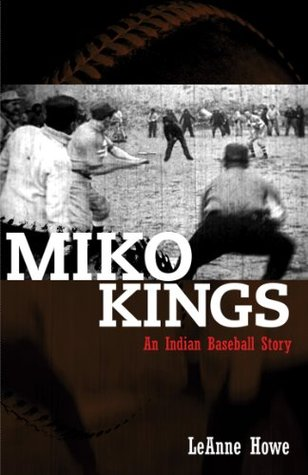 Miko Kings: An Indian Baseball Story  by  LeAnne Howe