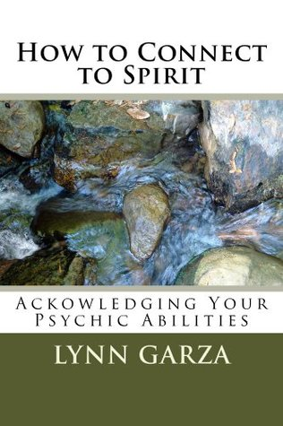 How to Connect to Spirit  by  Lynn Garza