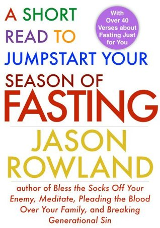 A Short Read to Jumpstart Your Season of Fasting  by  Jason Rowland