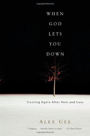 When God Lets You Down: Trusting Again After Pain and Loss  by  Alex Gee