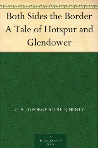 Both Sides the Border A Tale of Hotspur and Glendower G.A. Henty